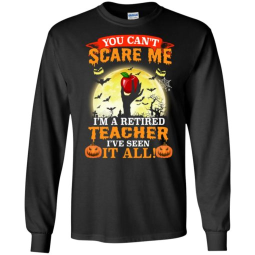 You can't scare me I'm a retired teacher I've seen it all shirt - image 3045 510x510