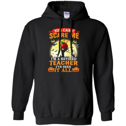 You can't scare me I'm a retired teacher I've seen it all shirt - image 3046 510x510