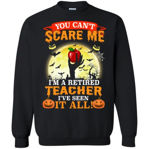 You can't scare me I'm a retired teacher I've seen it all shirt - image 3047 510x510