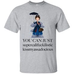 Mary Poppins You can just supercalifuckkilistic shirt - image 3571 247x247