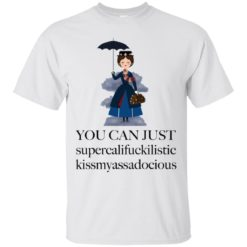 Mary Poppins You can just supercalifuckkilistic shirt - image 3572 247x247