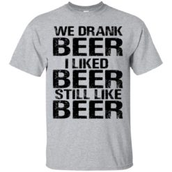 Brett Kavanaugh We drank beer I liked Beer still like Beer shirt - image 372 247x247