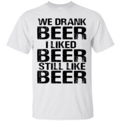 Brett Kavanaugh We drank beer I liked Beer still like Beer shirt - image 373 247x247