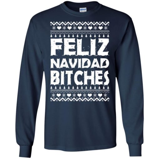 Feliz Navidad Bitches Ugly Christmas sweatshirt shirt - image 4160 510x510