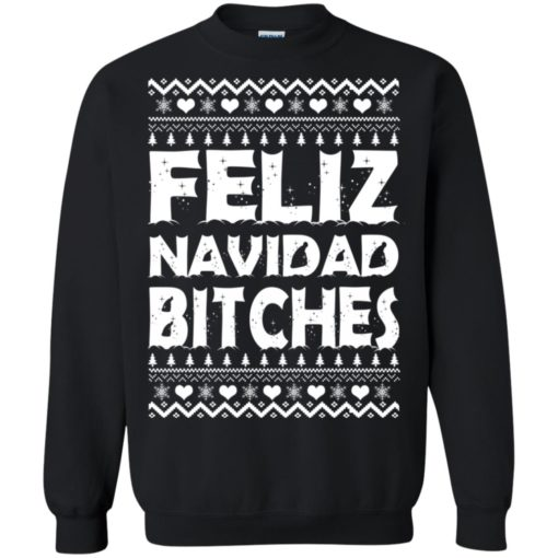 Feliz Navidad Bitches Ugly Christmas sweatshirt shirt - image 4162 510x510