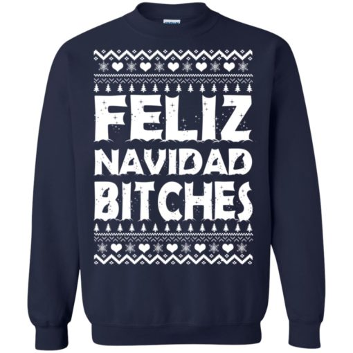 Feliz Navidad Bitches Ugly Christmas sweatshirt shirt - image 4163 510x510