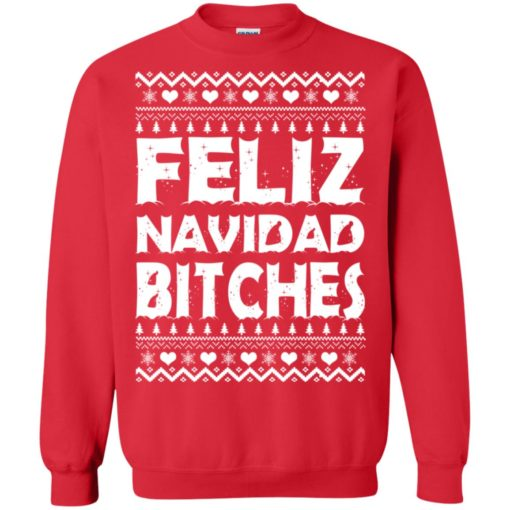 Feliz Navidad Bitches Ugly Christmas sweatshirt shirt - image 4164 510x510