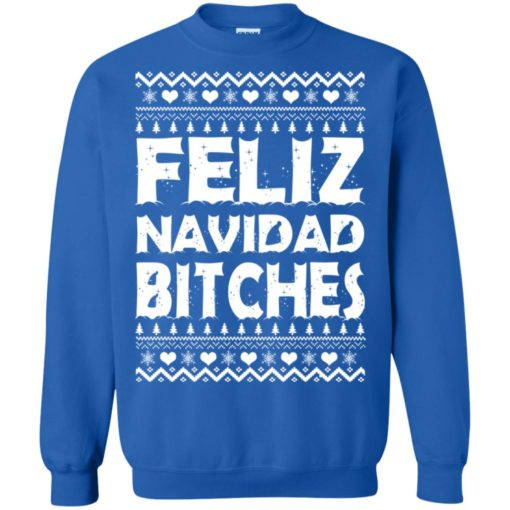 Feliz Navidad Bitches Ugly Christmas sweatshirt shirt - image 4166 510x510