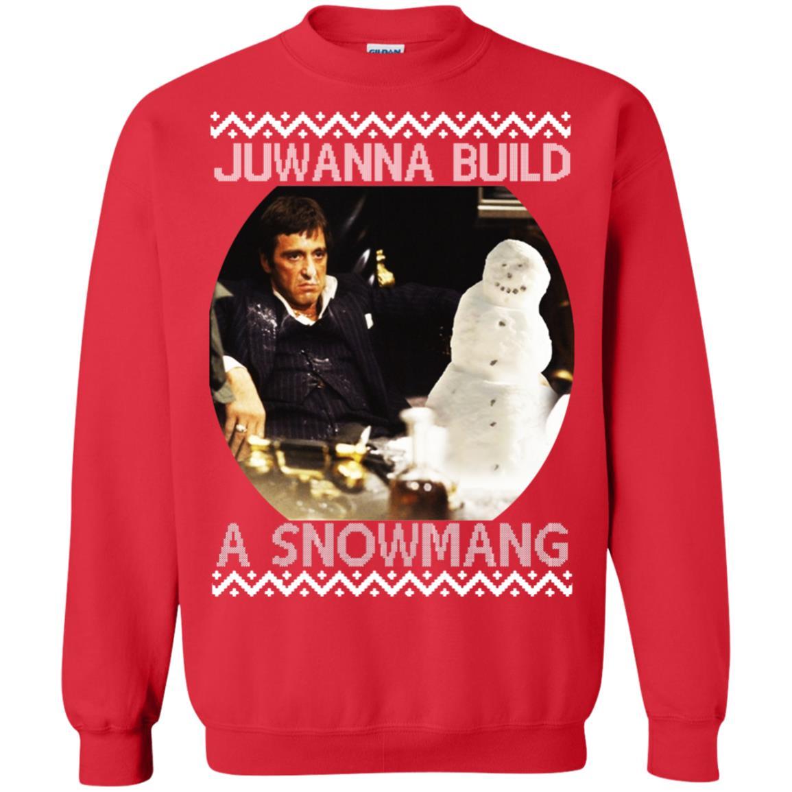 Scarface Juwanna Build A Snowman Christmas Ugly Sweatshirt Shirt