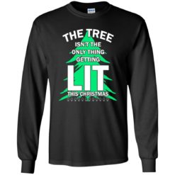 The tree isn't the only thing getting lit this year sweatshirt shirt - image 4839 247x247