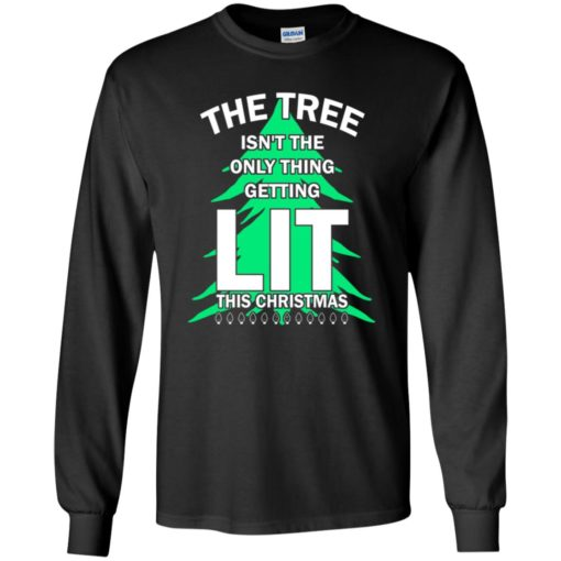 The tree isn't the only thing getting lit this year sweatshirt shirt - image 4839 510x510