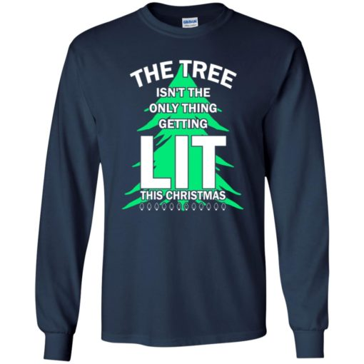 The tree isn't the only thing getting lit this year sweatshirt shirt - image 4840 510x510