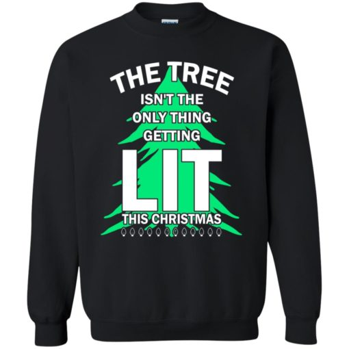 The tree isn't the only thing getting lit this year sweatshirt shirt - image 4842 510x510
