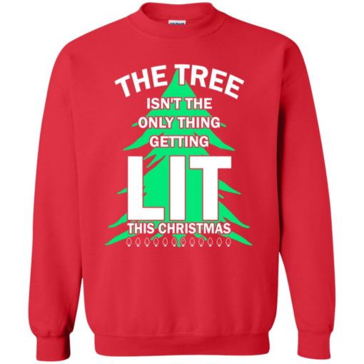 The tree isn't the only thing getting lit this year sweatshirt shirt - image 4844 510x510