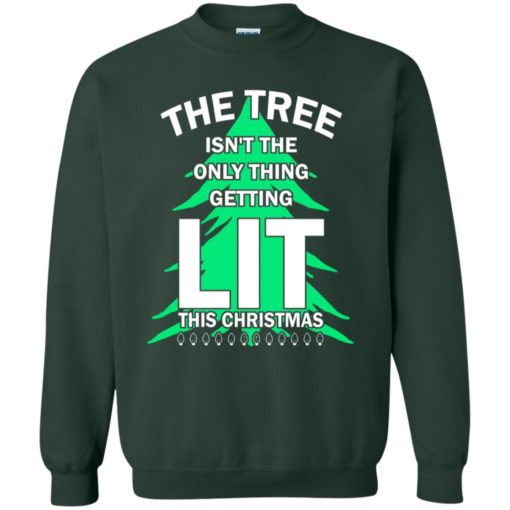 The tree isn't the only thing getting lit this year sweatshirt shirt - image 4845 510x510