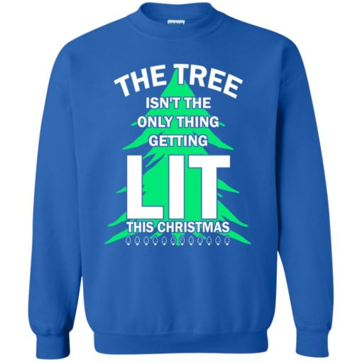 The tree isn't the only thing getting lit this year sweatshirt shirt - image 4846 510x510