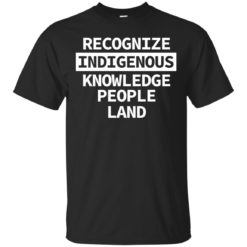 Recognize indigenous knowledge people land shirt - image 4989 247x247