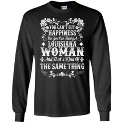You can buy happiness but you can marry a Louisiana Woman shirt - image 5051 247x247