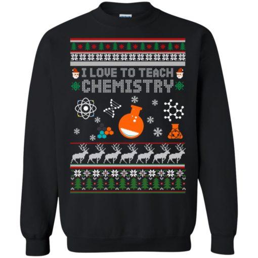 I love to teach Chemistry Christmas sweatshirt shirt - image 5200 510x510
