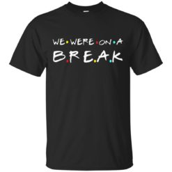 We were on a break shirt - image 5440 247x247