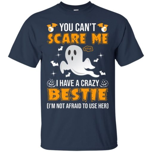 You can't scare me I have a crazy bestie I'm not afraid to use her shirt - image 573 510x510