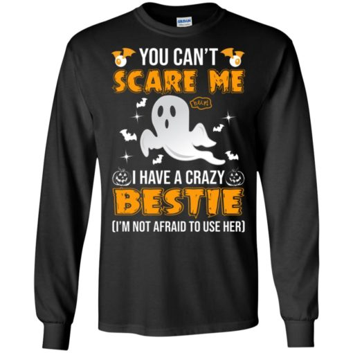 You can't scare me I have a crazy bestie I'm not afraid to use her shirt - image 574 510x510