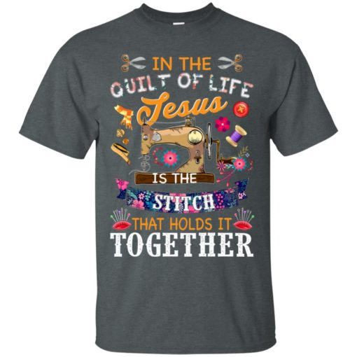 In the quilt of life Jesus is the stitch that holds is together shirt - image 6039 510x510