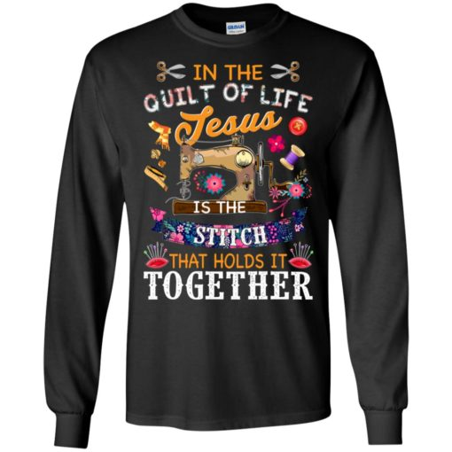 In the quilt of life Jesus is the stitch that holds is together shirt - image 6040 510x510