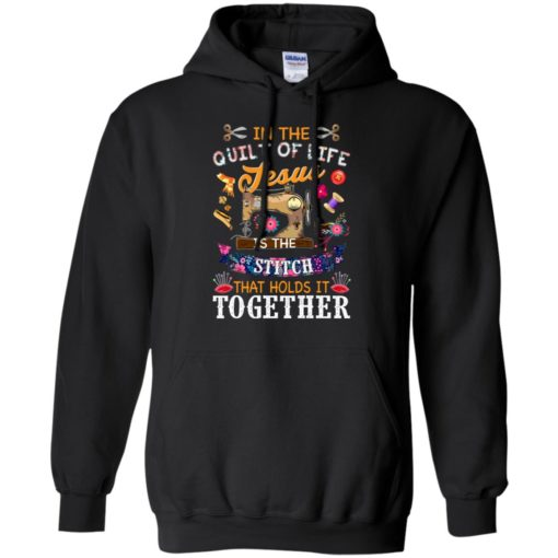 In the quilt of life Jesus is the stitch that holds is together shirt - image 6041 510x510