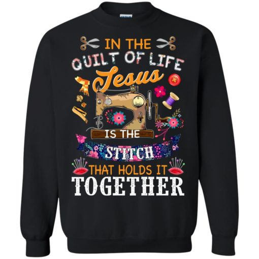 In the quilt of life Jesus is the stitch that holds is together shirt - image 6042 510x510