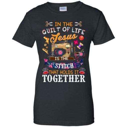 In the quilt of life Jesus is the stitch that holds is together shirt - image 6044 510x510