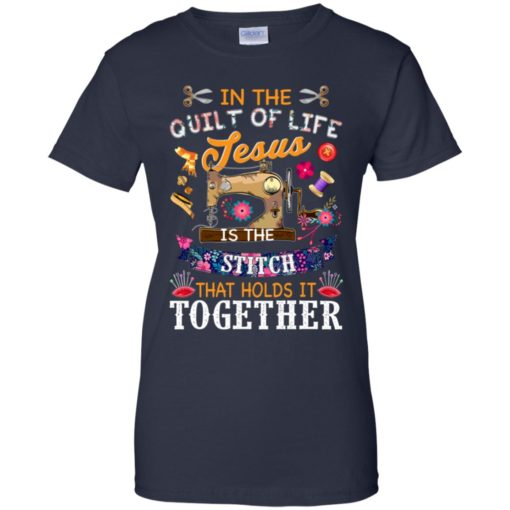 In the quilt of life Jesus is the stitch that holds is together shirt - image 6045 510x510