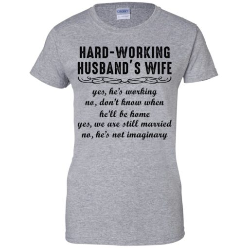 Hard-working Husband's Wife Yes He's Working shirt - image 6202 510x510