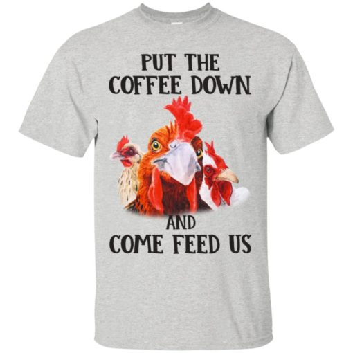 Rooster Put The Coffee Down and come feed us shirt - image 632 510x510