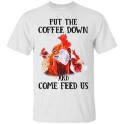 Rooster Put The Coffee Down and come feed us shirt - image 633 247x247
