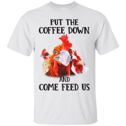 Rooster Put The Coffee Down and come feed us shirt - image 633 510x510