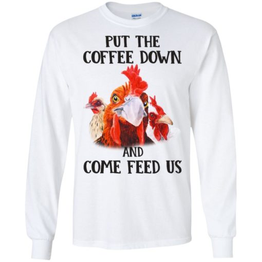 Rooster Put The Coffee Down and come feed us shirt - image 634 510x510