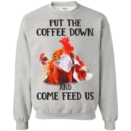 Rooster Put The Coffee Down and come feed us shirt - image 636 510x510