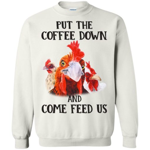 Rooster Put The Coffee Down and come feed us shirt - image 637 510x510