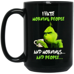 Grinch I hate morning people and mornings and people mug shirt - image 1 247x247