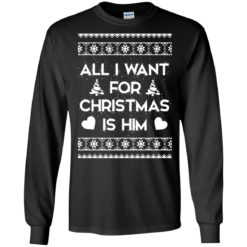 All I Want For Christmas is Him ugly sweatshirt shirt - image 111 247x247