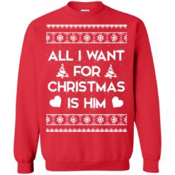 All I Want For Christmas is Him ugly sweatshirt shirt - image 116 247x247