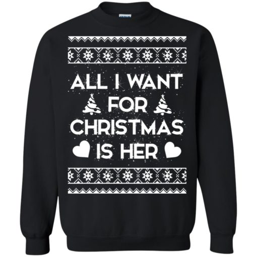 All I Want For Christmas is Her ugly sweatshirt shirt - image 124 510x510