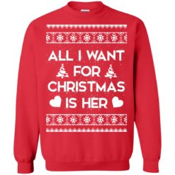All I Want For Christmas is Her ugly sweatshirt shirt - image 126 247x247