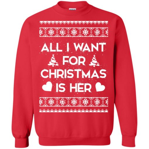 All I Want For Christmas is Her ugly sweatshirt shirt - image 126 510x510