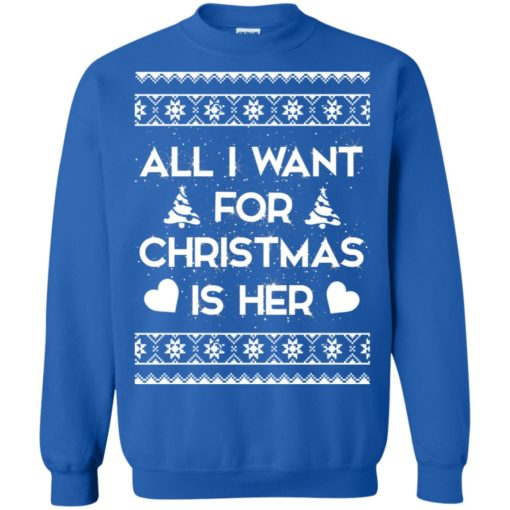 All I Want For Christmas is Her ugly sweatshirt shirt - image 128 510x510