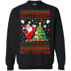 All I want for christmas is gains sweatshirt shirt - image 1439 247x247