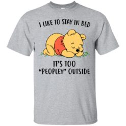 Pooh i like to stay in bed it's too peopley outside shirt - image 1475 247x247