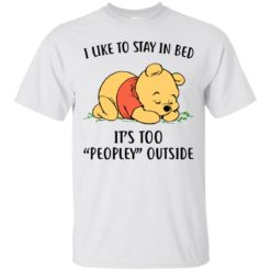 Pooh i like to stay in bed it's too peopley outside shirt - image 1476 247x247