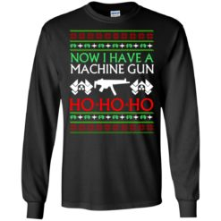 Now I have a machine gun Ho Ho Ho Christmas sweater shirt - image 21 247x247